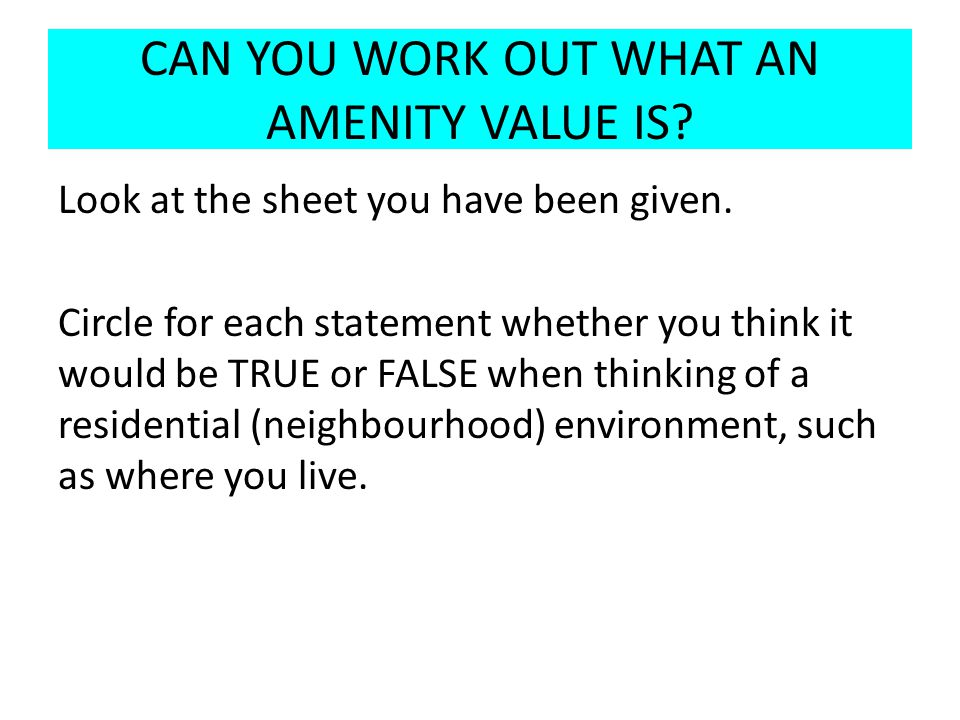 AMENITY VALUES IN OUR SCHOOL We are now going to do an inspection of the school and you will have to decide how good the amenity values of certain places around the school are.