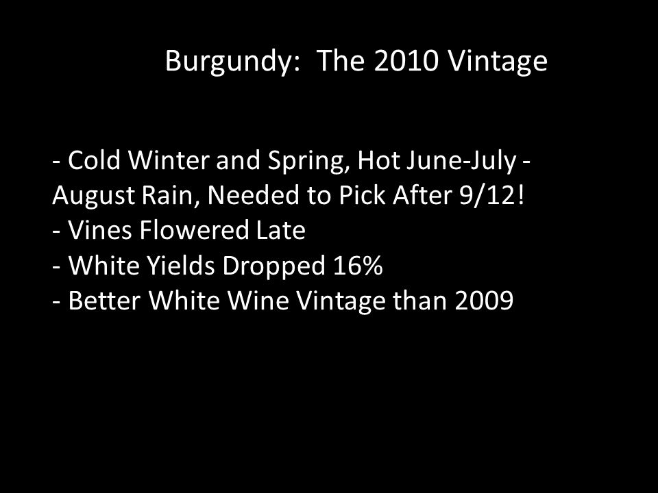 Burgundy: The 2010 Vintage - Cold Winter and Spring, Hot June-July - August Rain, Needed to Pick After 9/12.