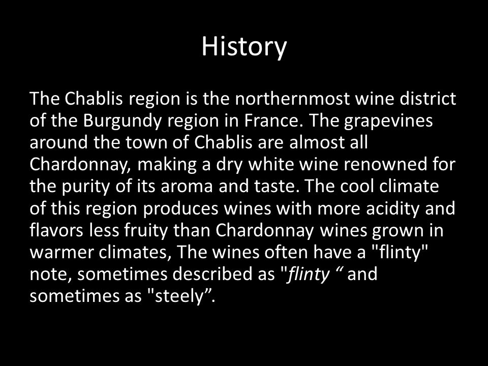 History The Chablis region is the northernmost wine district of the Burgundy region in France.