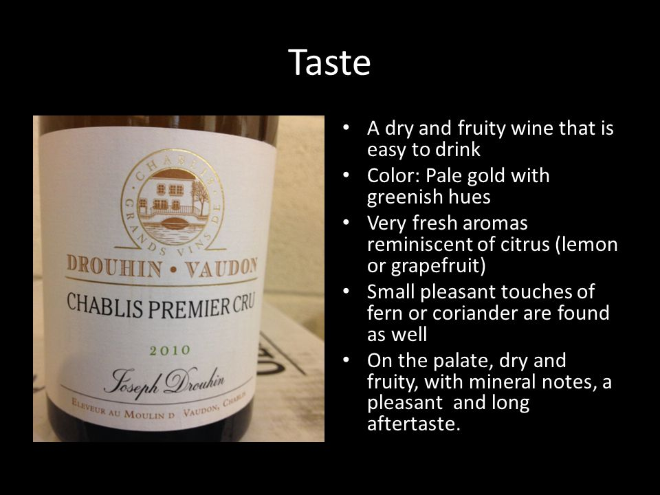 Taste A dry and fruity wine that is easy to drink Color: Pale gold with greenish hues Very fresh aromas reminiscent of citrus (lemon or grapefruit) Small pleasant touches of fern or coriander are found as well On the palate, dry and fruity, with mineral notes, a pleasant and long aftertaste.
