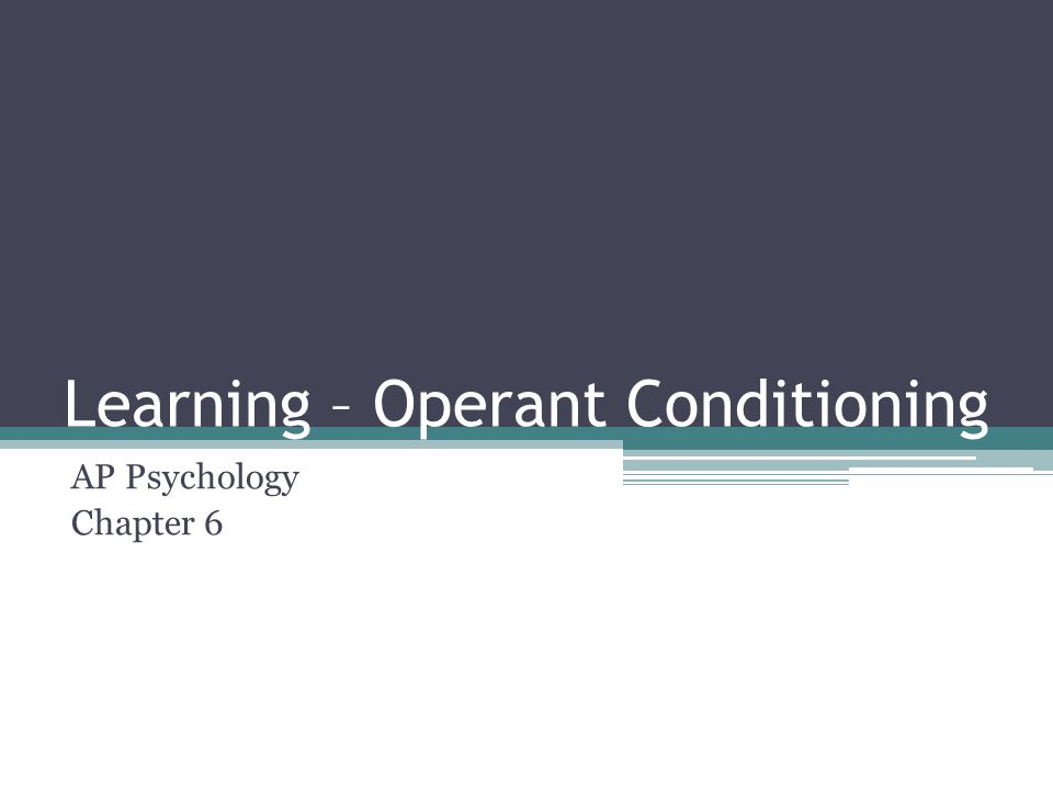 Learning – Operant Conditioning AP Psychology Chapter 6