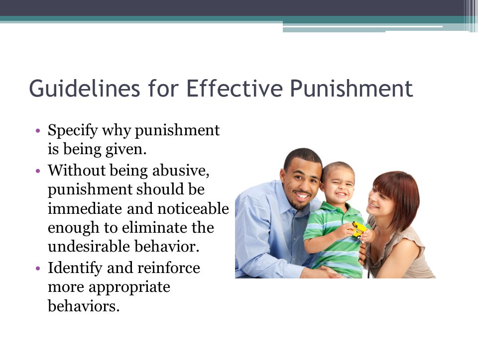 Guidelines for Effective Punishment Specify why punishment is being given.