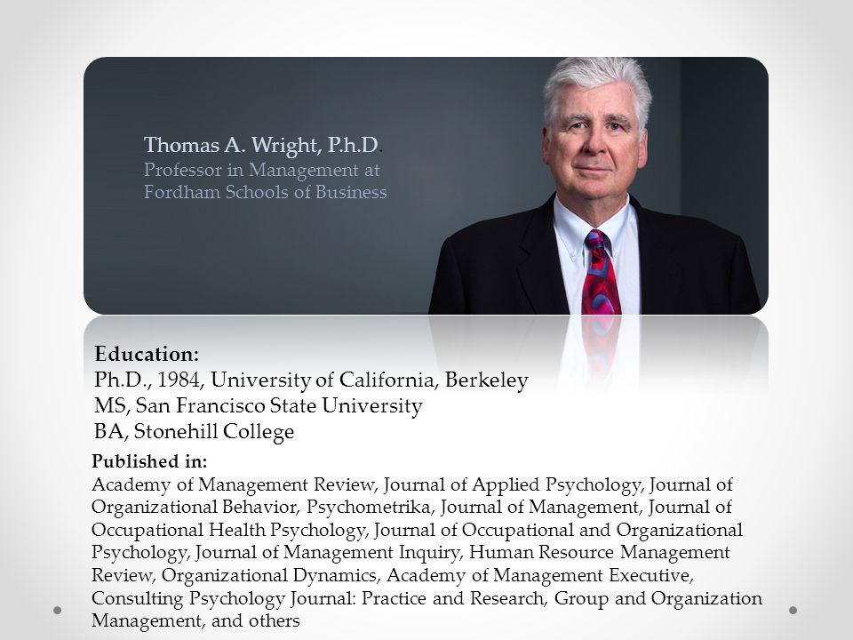 Thomas A. Wright, P.h.D. Professor in Management at Fordham Schools of Business Education: Ph.D., 1984, University of California, Berkeley MS, San Fra