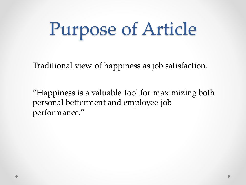 Outline I.Accentuate the Negative II.Back to the Future: Psychological Well-Being and Happiness III.Job Performance: The Organizational Consequences of Happiness IV.Broaden-and-Build: The Human Consequences of Happiness V.How to Build a Happy Workforce