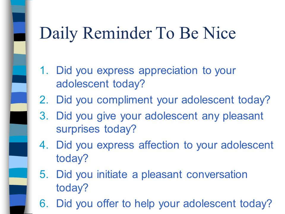Daily Reminder To Be Nice 1.Did you express appreciation to your adolescent today.