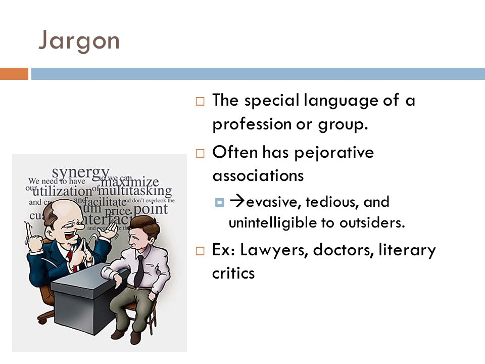 Jargon  The special language of a profession or group.