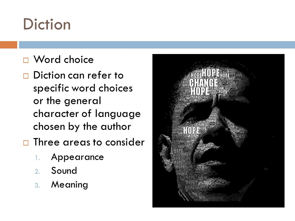 Diction  Word choice  Diction can refer to specific word choices or the general character of language chosen by the author  Three areas to consider 1.