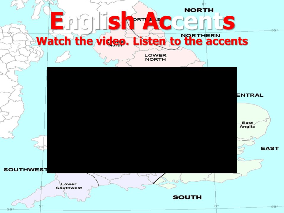 English Accents Watch the video. Listen to the accents