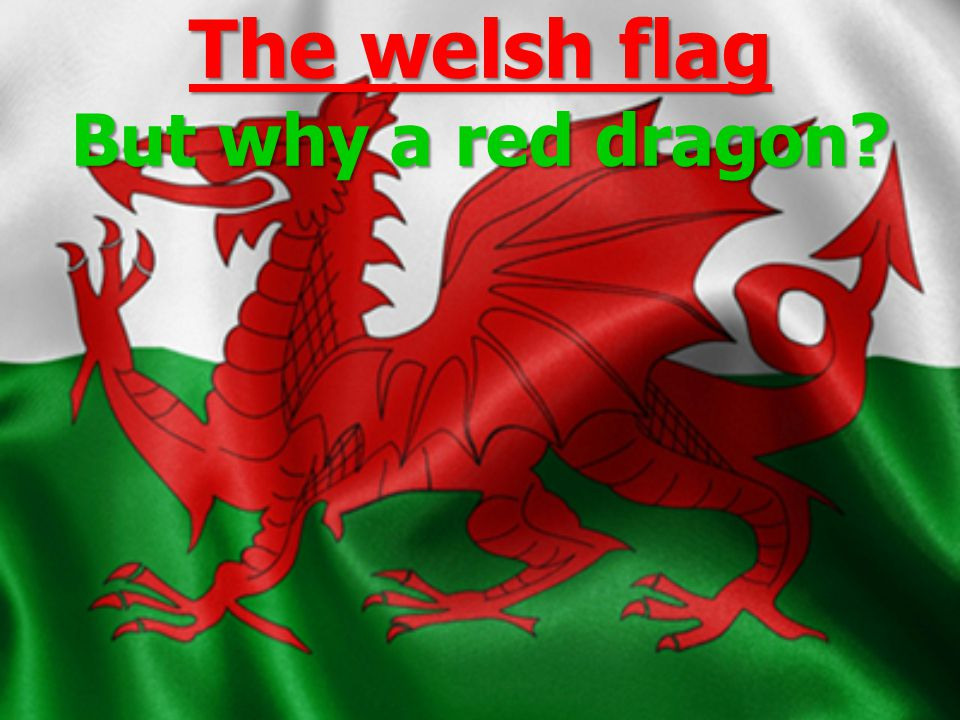 The welsh flag But why a red dragon?