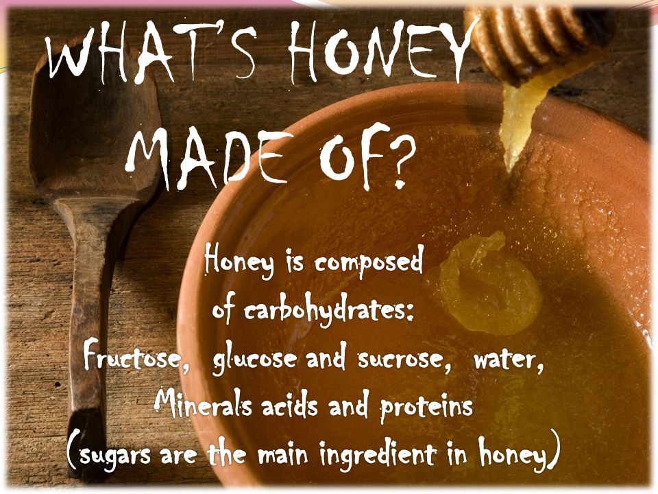 WHAT'S HONEY MADE OF?