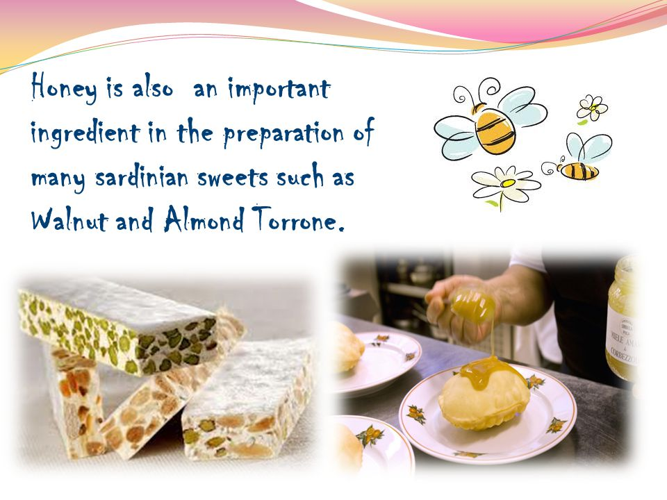 Honey is also an important ingredient in the preparation of many sardinian sweets such as Walnut and Almond Torrone.