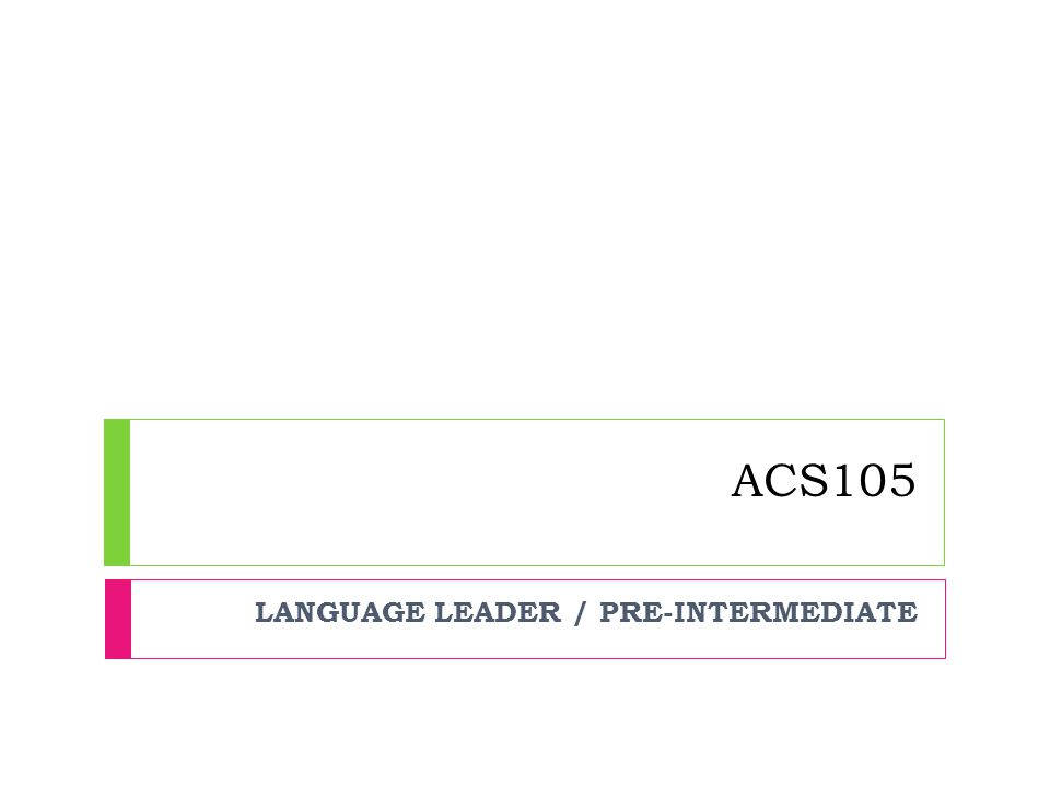 ACS105 LANGUAGE LEADER / PRE-INTERMEDIATE