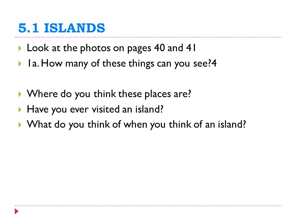 5.1 ISLANDS  Look at the photos on pages 40 and 41  1a.