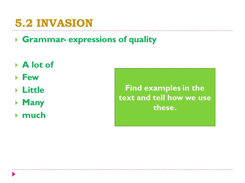 5.2 INVASION  Grammar- expressions of quality  A lot of  Few  Little  Many  much Find examples in the text and tell how we use these.