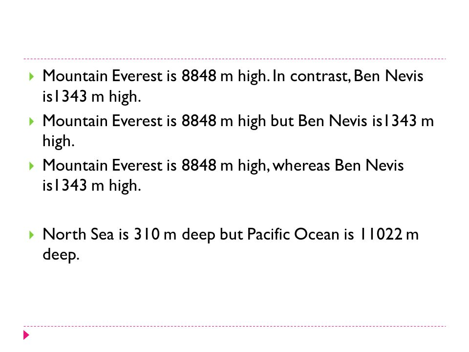  Mountain Everest is 8848 m high. In contrast, Ben Nevis is1343 m high.