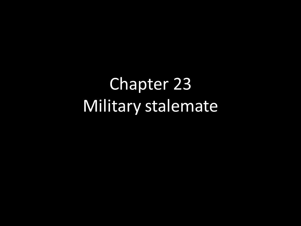 Chapter 23 Military stalemate
