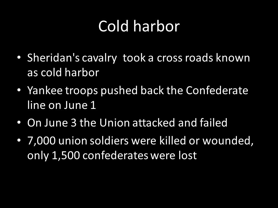 Cold harbor Sheridan's cavalry took a cross roads known as cold harbor Yankee troops pushed back the Confederate line on June 1 On June 3 the Union at