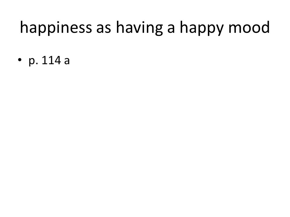 happiness as having a happy mood p. 114 a