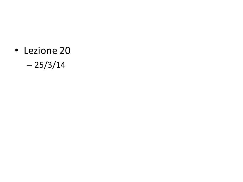 Lezione 20 – 25/3/14