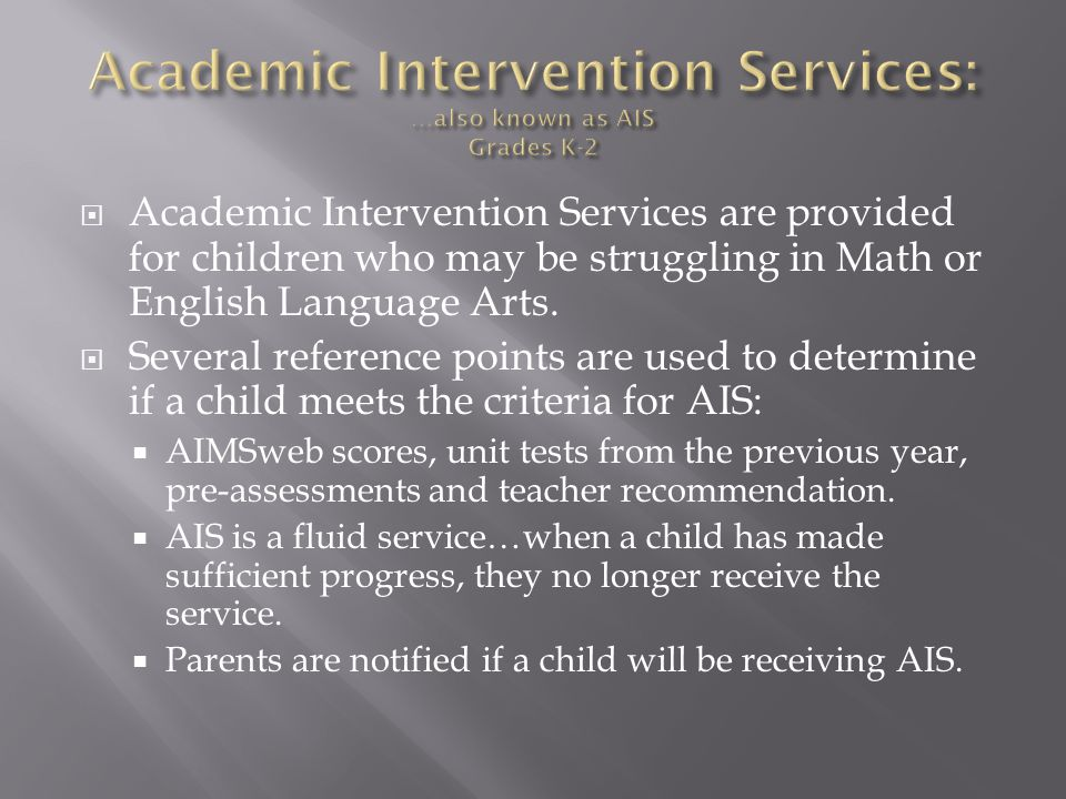  Academic Intervention Services are provided for children who may be struggling in Math or English Language Arts.