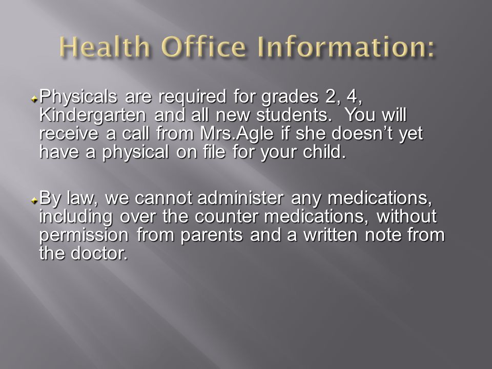 Physicals are required for grades 2, 4, Kindergarten and all new students.