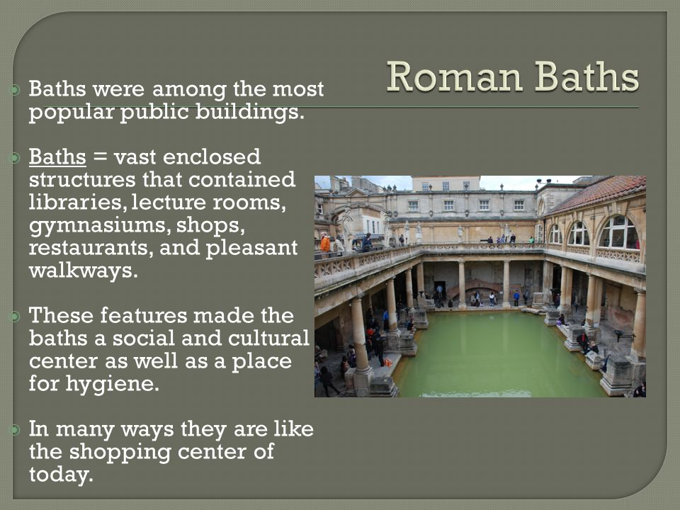  Baths were among the most popular public buildings.