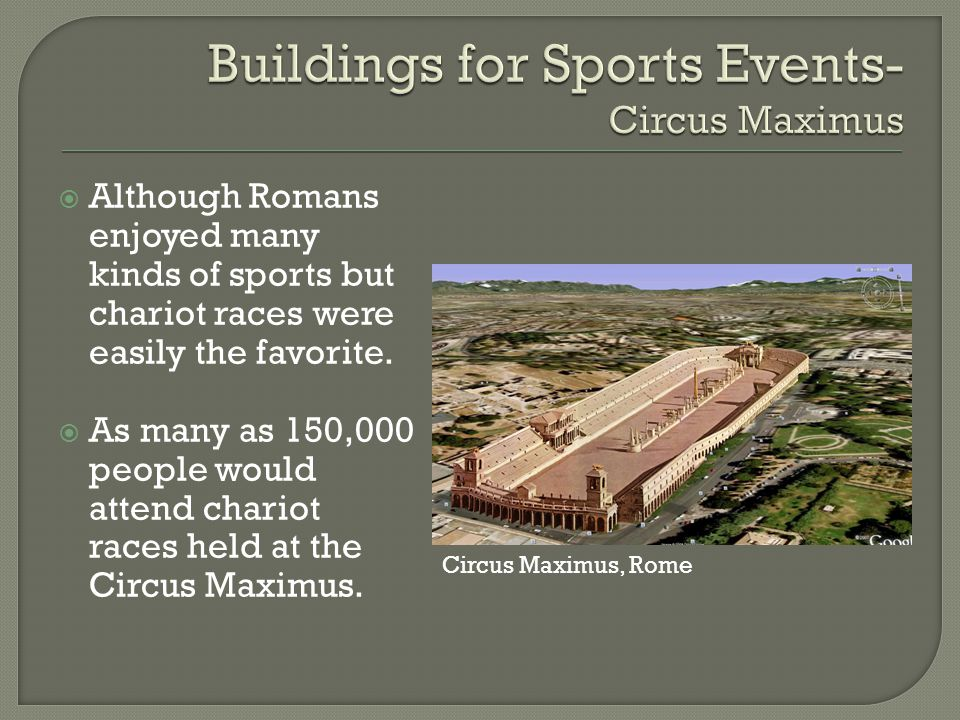  Although Romans enjoyed many kinds of sports but chariot races were easily the favorite.
