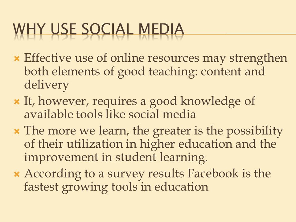  Effective use of online resources may strengthen both elements of good teaching: content and delivery  It, however, requires a good knowledge of available tools like social media  The more we learn, the greater is the possibility of their utilization in higher education and the improvement in student learning.