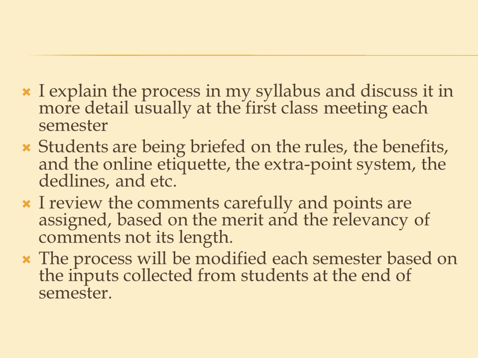  I explain the process in my syllabus and discuss it in more detail usually at the first class meeting each semester  Students are being briefed on the rules, the benefits, and the online etiquette, the extra-point system, the dedlines, and etc.