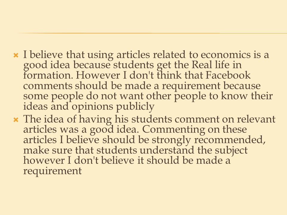  I believe that using articles related to economics is a good idea because students get the Real life in formation.