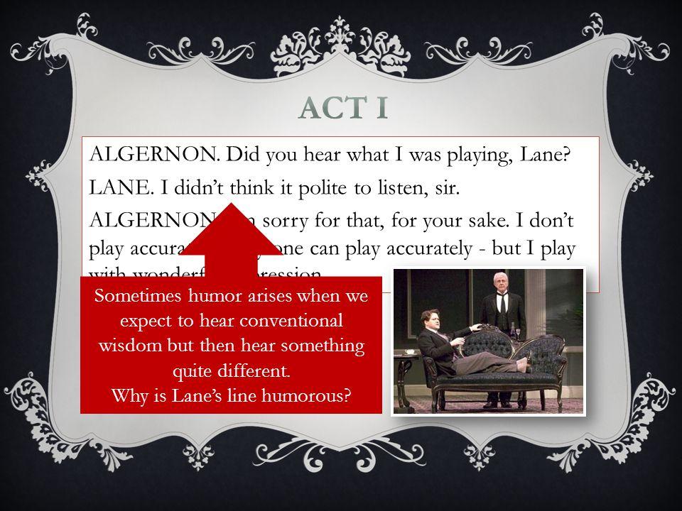 ALGERNON. Did you hear what I was playing, Lane. LANE.