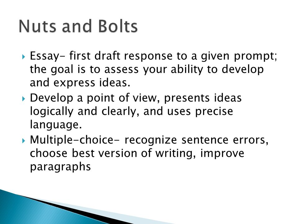  Essay- first draft response to a given prompt; the goal is to assess your ability to develop and express ideas.