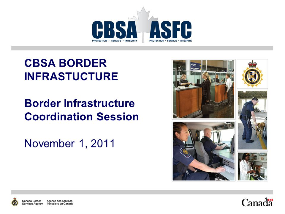 1 CBSA BORDER INFRASTUCTURE Border Infrastructure Coordination Session November 1, 2011