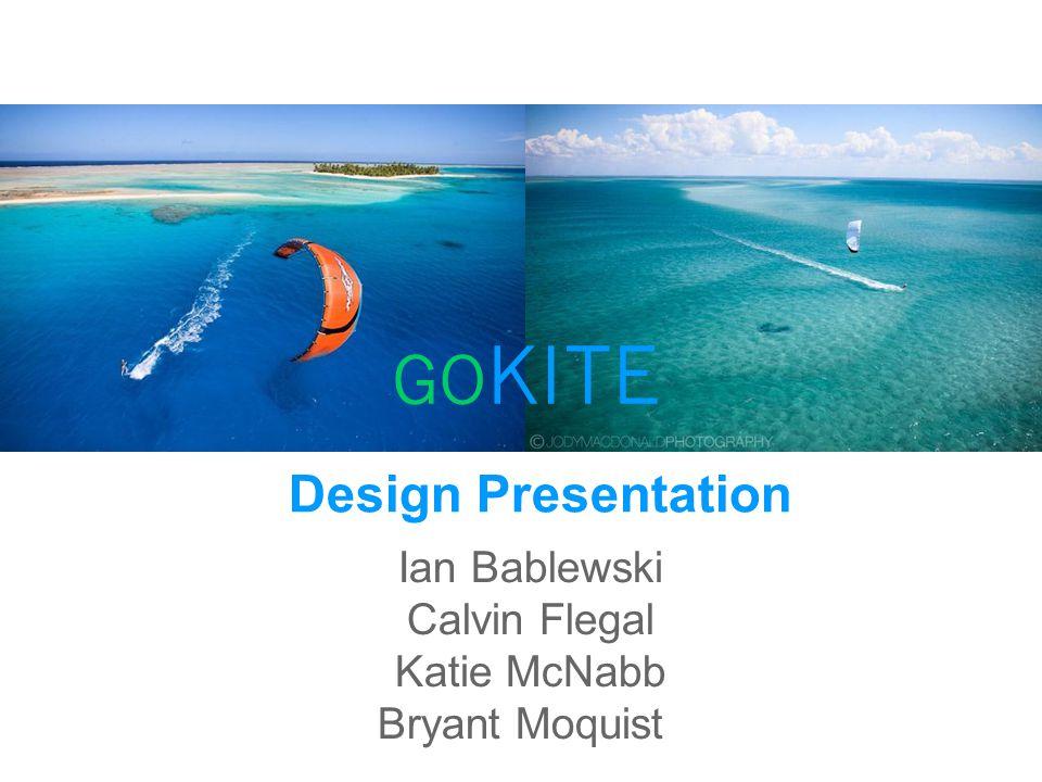 Ian Bablewski Calvin Flegal Katie McNabb Bryant Moquist Design Presentation