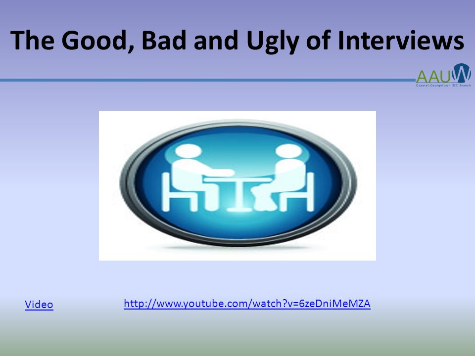 The Good, Bad and Ugly of Interviews Video http://www.youtube.com/watch?v=6zeDniMeMZA
