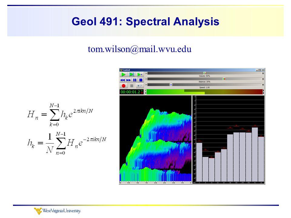 Geol 491: Spectral Analysis tom.wilson@mail.wvu.edu
