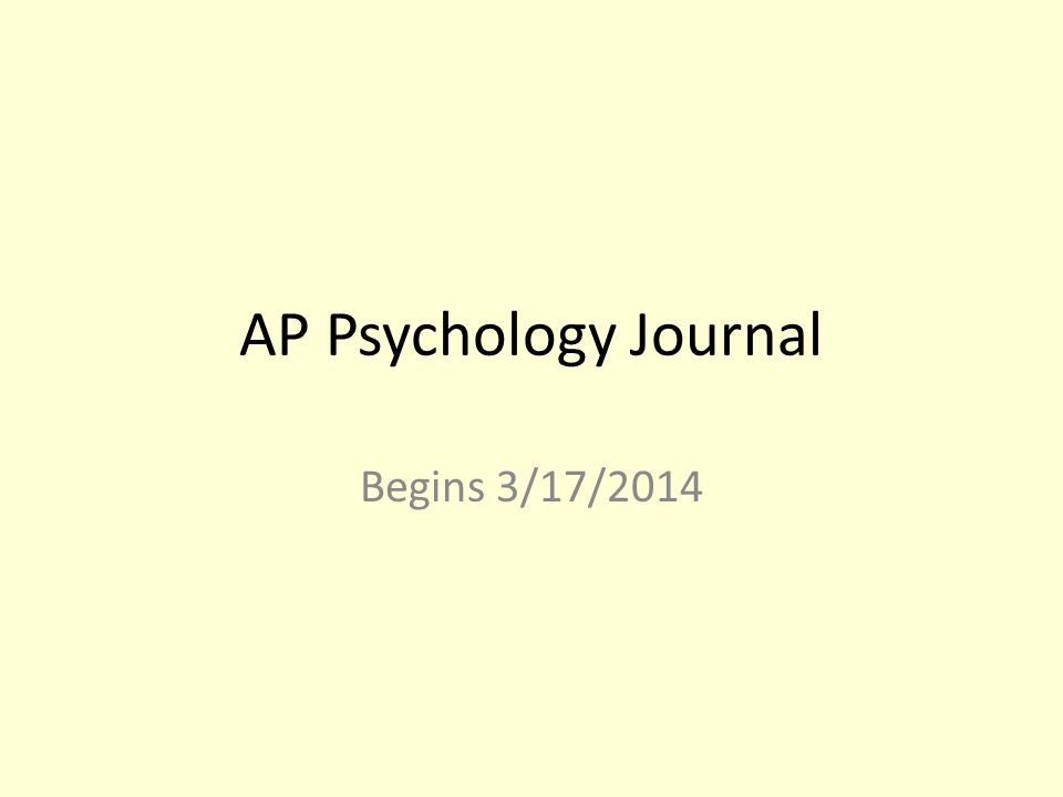 AP Psychology Journal Begins 3/17/2014
