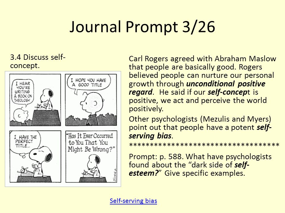 Journal Prompt 3/26 3.4 Discuss self- concept. Carl Rogers agreed with Abraham Maslow that people are basically good. Rogers believed people can nurtu