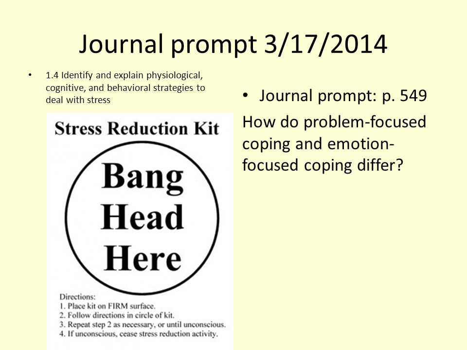 Journal prompt 3/17/2014 1.4 Identify and explain physiological, cognitive, and behavioral strategies to deal with stress Journal prompt: p. 549 How d