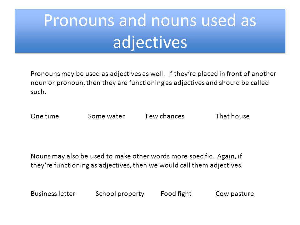Proper Adjectives These are adjectives created from proper nouns, which we already learned.