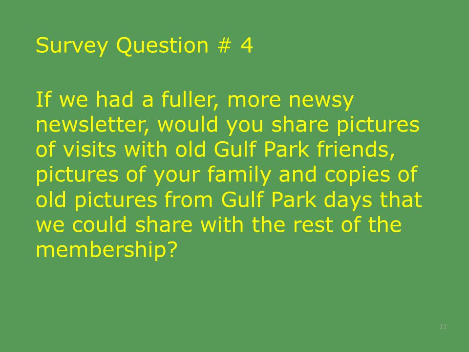 Survey Question # 4 If we had a fuller, more newsy newsletter, would you share pictures of visits with old Gulf Park friends, pictures of your family