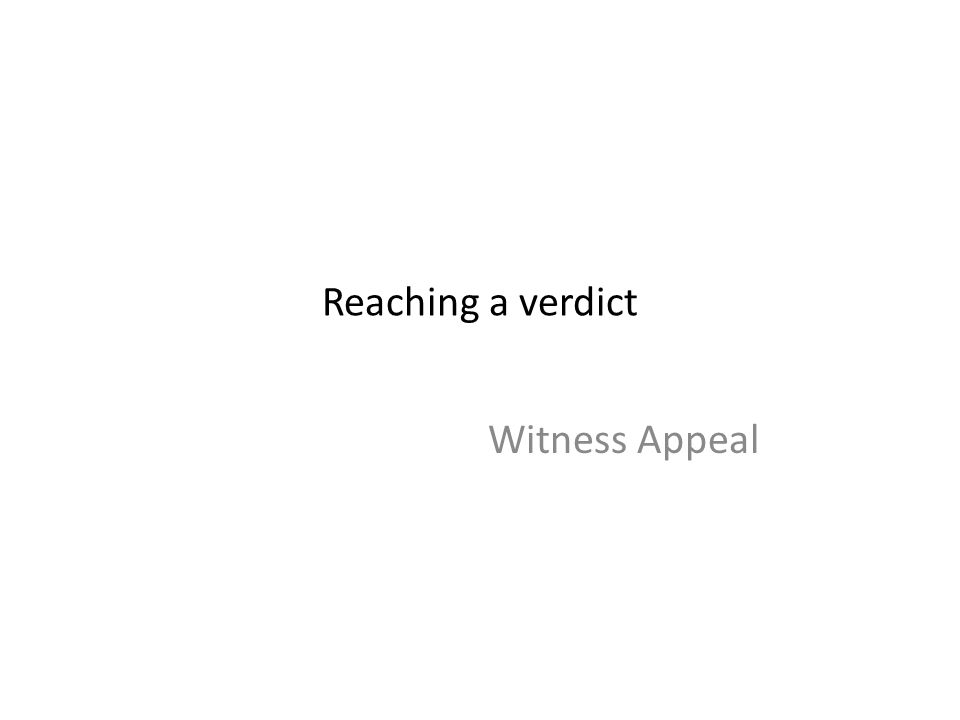 Reaching a verdict Witness Appeal