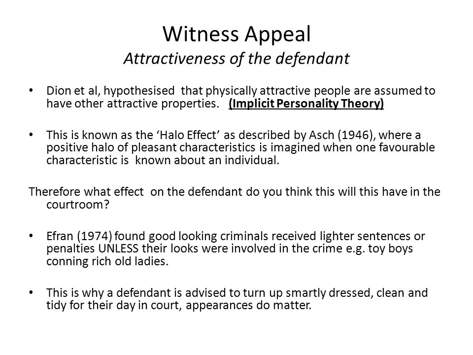 Witness Appeal Attractiveness of the defendant Dion et al, hypothesised that physically attractive people are assumed to have other attractive propert