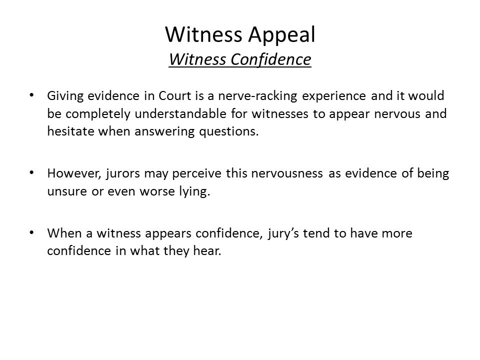 Witness Appeal Witness Confidence Giving evidence in Court is a nerve-racking experience and it would be completely understandable for witnesses to ap