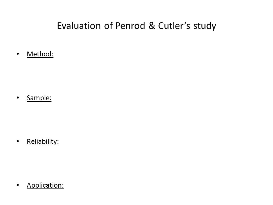 Evaluation of Penrod & Cutler's study Method: Sample: Reliability: Application: