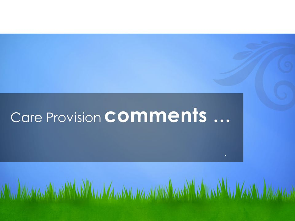 Care Provision comments ….