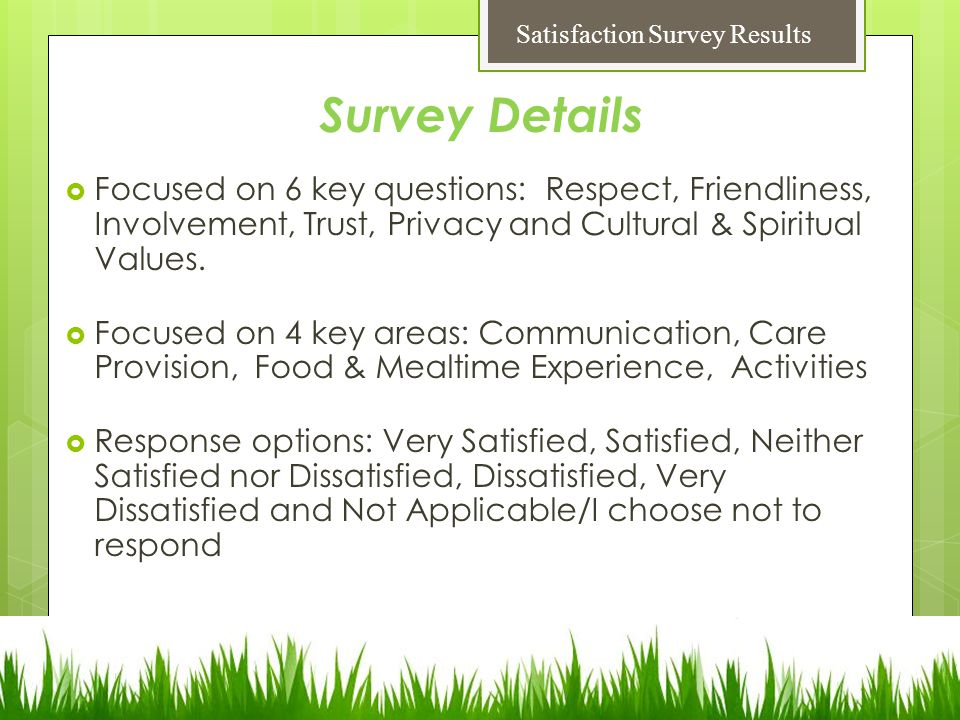  Focused on 6 key questions: Respect, Friendliness, Involvement, Trust, Privacy and Cultural & Spiritual Values.
