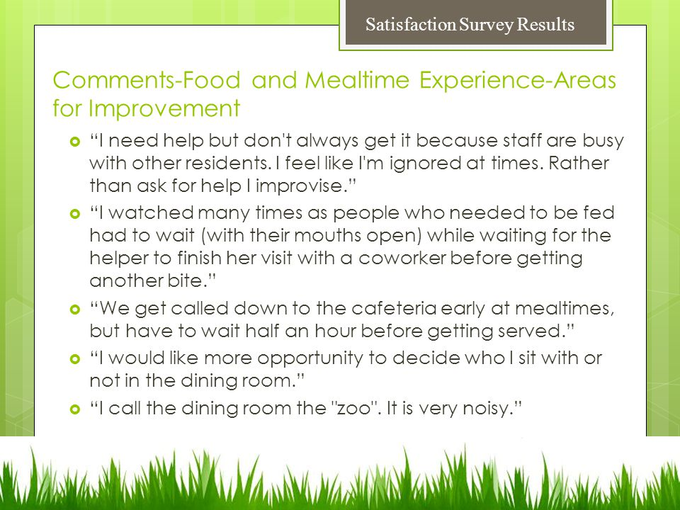 Comments-Food and Mealtime Experience-Areas for Improvement  I need help but don t always get it because staff are busy with other residents.