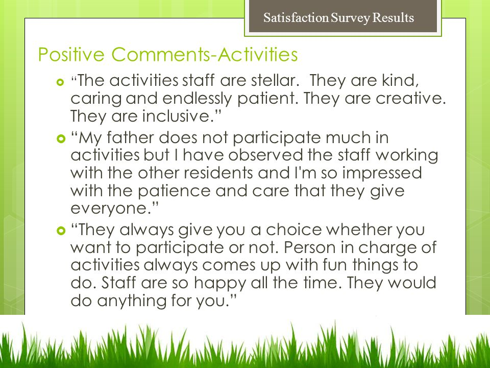 Positive Comments-Activities  The activities staff are stellar.