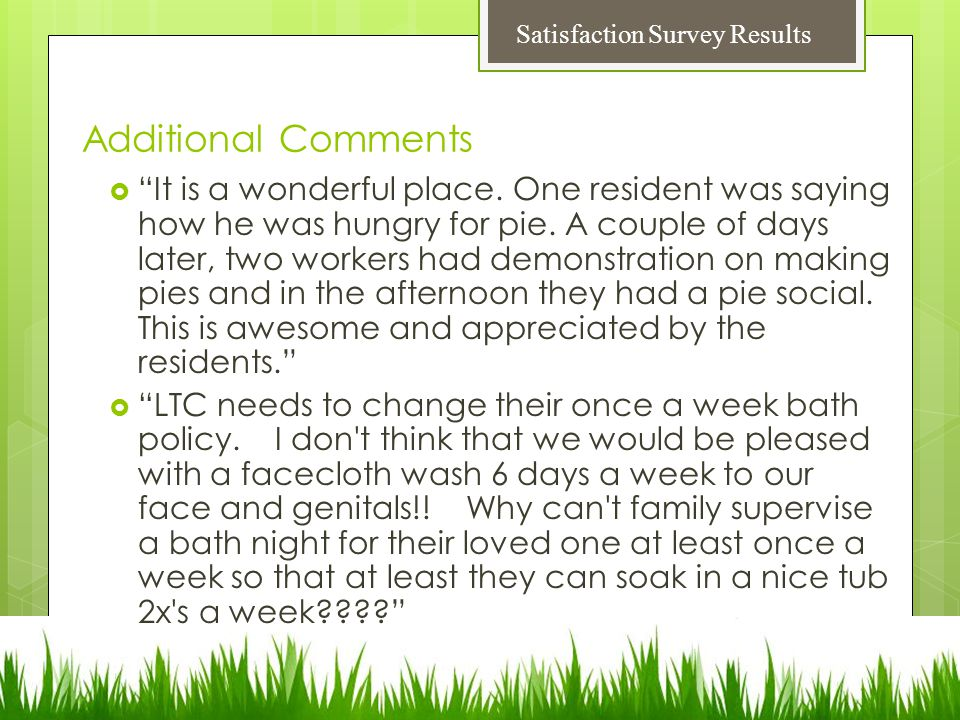 Additional Comments  It is a wonderful place. One resident was saying how he was hungry for pie.
